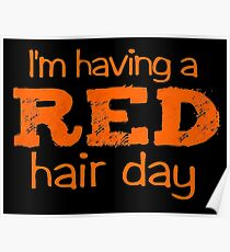 im having a red hair day Poster