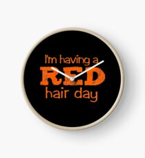 im having a red hair day Clock