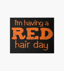 im having a red hair day Art Board