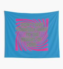 Don't Give Yourself Away To the Weight of Love Wall Tapestry