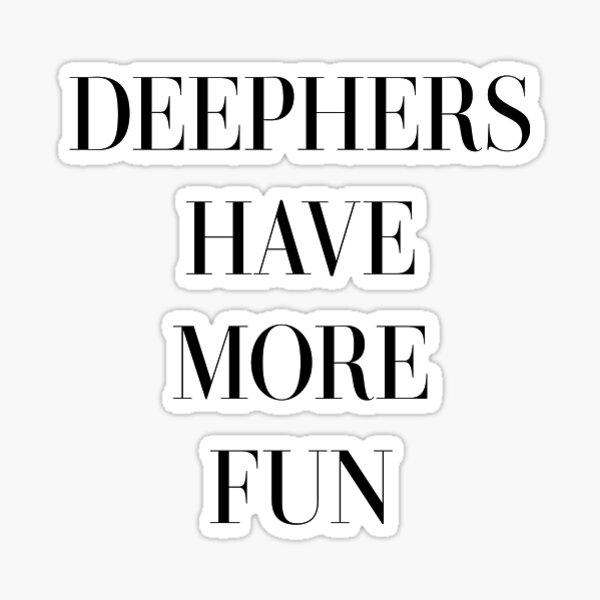 Deephers have more fun Sticker