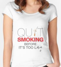 Quit Smoking before it is too late Women's Fitted Scoop T-Shirt