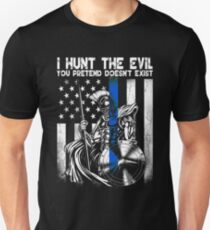 I HUNT THE EVIL YOU PRETEND DOESN'T EXIST Unisex T-Shirt