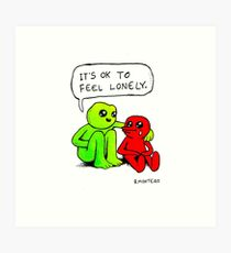 It's ok to feel lonely  Art Print