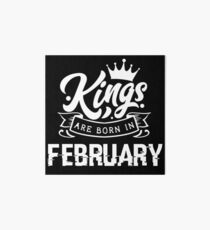 Kings are born in February - birthday gift for February Art Board