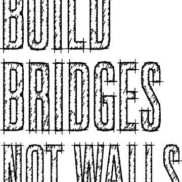 Build Bridges Not Walls by BearSquared
