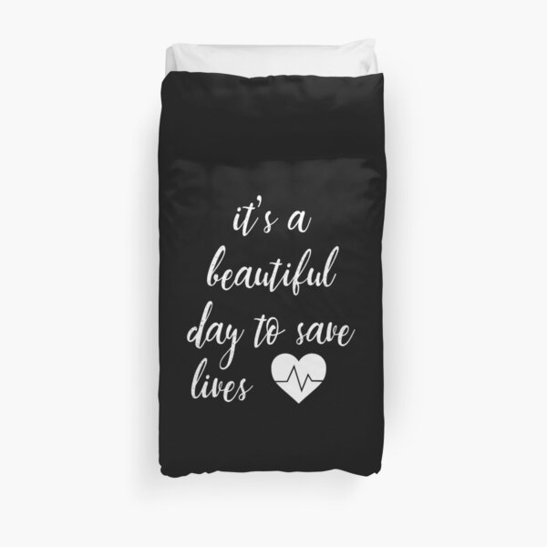 It's a Beautiful Day to Save Lives Quote of Grey's Duvet Cover