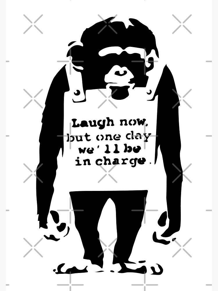 Banksy Laugh Now But One Day We'll Be In Charge Monkey by inkstyl