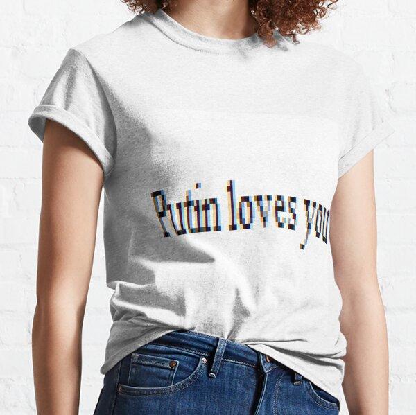 Putin loves you, #PutinLovesYou, #Putin, #loves, #you, politics, #politics Classic T-Shirt