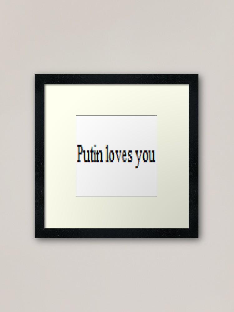 Alternate view of Putin loves you, #PutinLovesYou, #Putin, #loves, #you, politics, #politics Framed Art Print