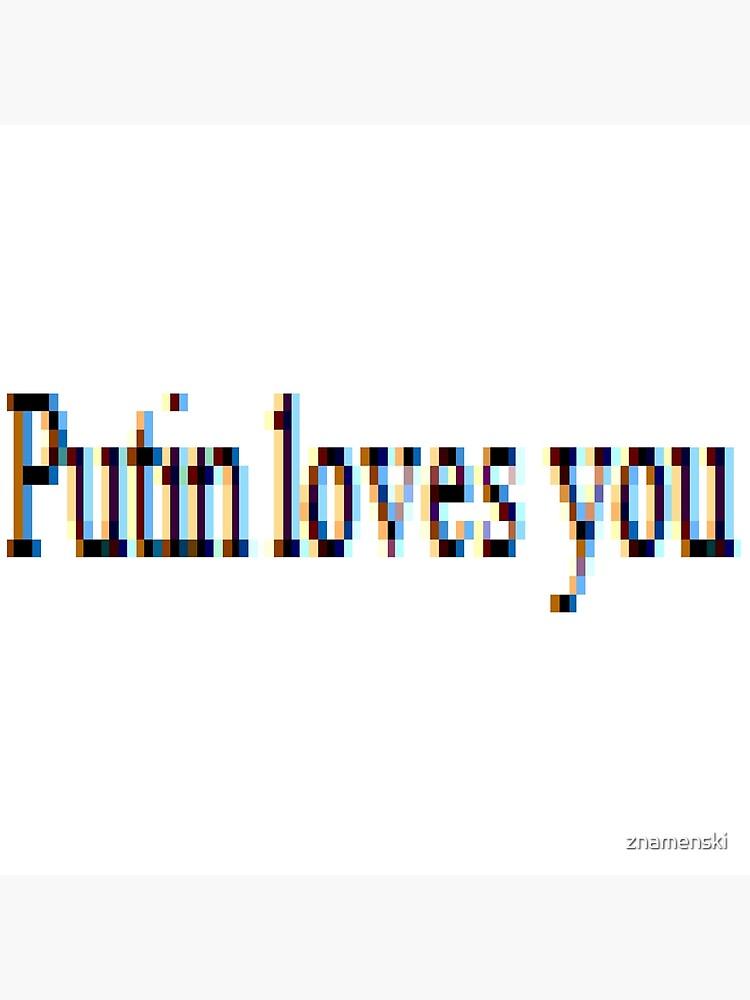 Putin loves you, #PutinLovesYou, #Putin, #loves, #you, politics, #politics by znamenski