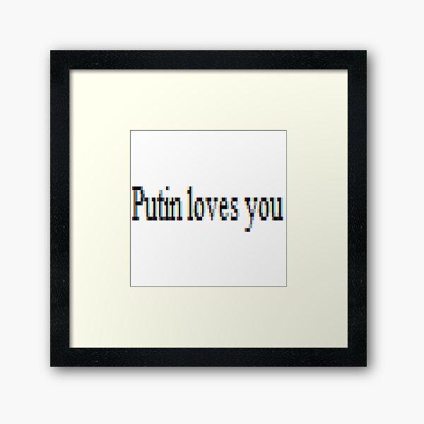 Putin loves you, #PutinLovesYou, #Putin, #loves, #you, politics, #politics Framed Art Print