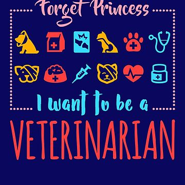 Forget Princess I Want To Be A Veterinarian by jaygo