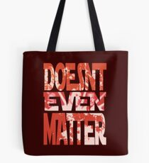 Doesn't Even Matter Tote Bag