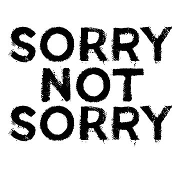 Sorry Not Sorry Sticker & T-Shirt - Gift For Hipster Teen by TheTeeMachine