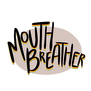 mouth breather. by roboat