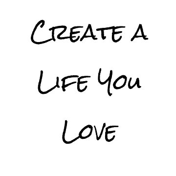 Create a Life You Love by EmbrcngEclectic