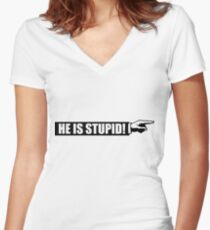 He is stupid Women's Fitted V-Neck T-Shirt