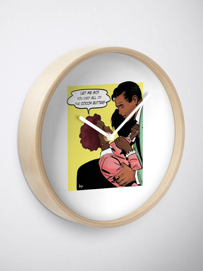 Alternate view of You Used All Of The Cocoa Butter Clock