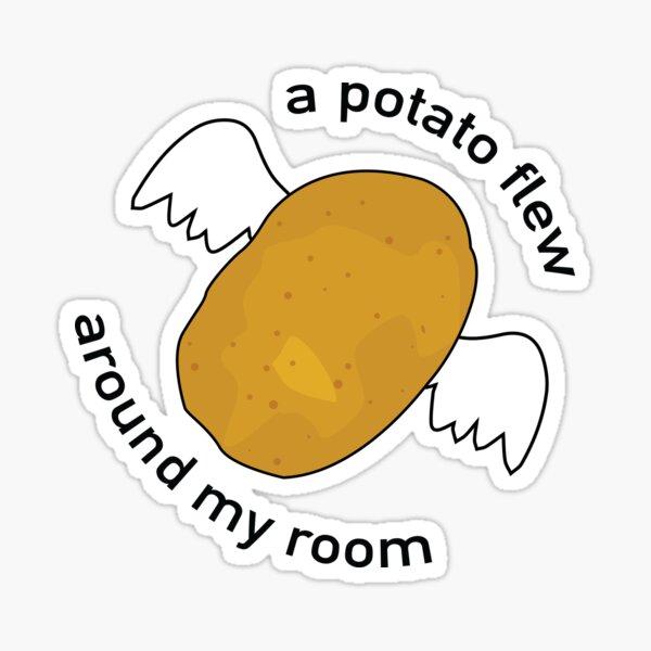 A Potato Flew Around My Room Sticker
