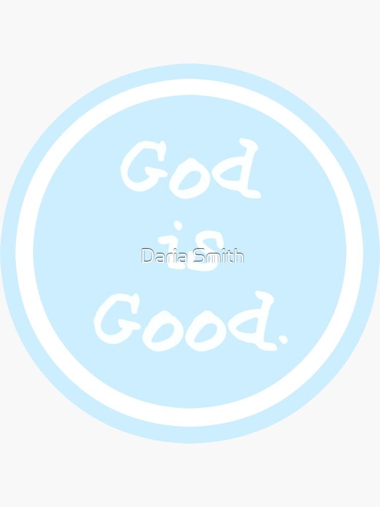 Das Leben ist gut, Gott ist gut von dariasmithyt