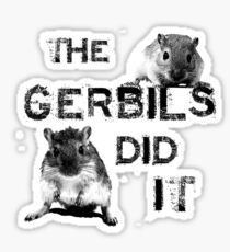 The Gerbils Did It Sticker