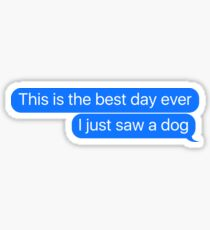 This Is The Best Day Ever I Just Saw A Dog Sticker & T-Shirt - Gift For Dog Lover Sticker