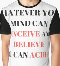 Whatever Your Mind Can Conceive and Believe You can Achieve Graphic T-Shirt