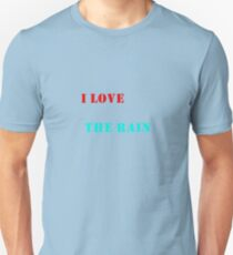 I love the rain Unisex T-Shirt