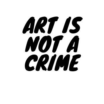 Art is not a crime by lamekallie