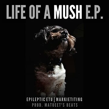 Life of a Mush E.P. Album Cover by Mushumarcus