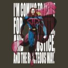 I'm coming to fight for truth, and justice, and the righteous way. by Matt Tsourdalakis