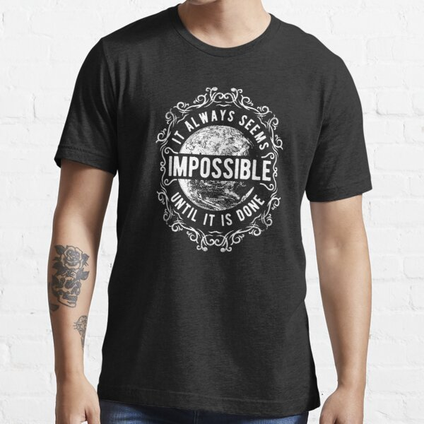 It always seems impossible till it's done Essential T-Shirt