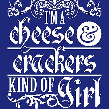 I'm A Cheese And Crackers Kind Of Girl by jaygo