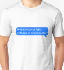 Why You Gotta Fight With Me At Cheesecake Sticker & T-Shirt - Gift For Music Lover Unisex T-Shirt