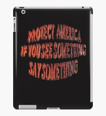 PROTECT AMERICA- IF YOU SEE SOMETHING SAY SOMETHING iPad Case/Skin
