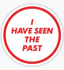 I HAVE SEEN THE PAST (I HAVE SEEN THE FUTURE PARODY) Sticker