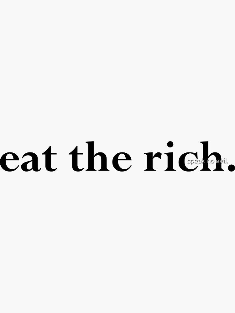 Speak No Evil - eat the rich.  by Vetch