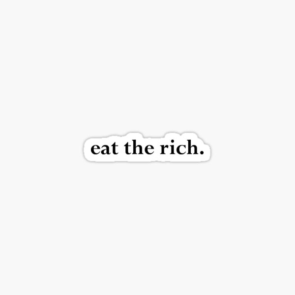 Speak No Evil - eat the rich.  Sticker