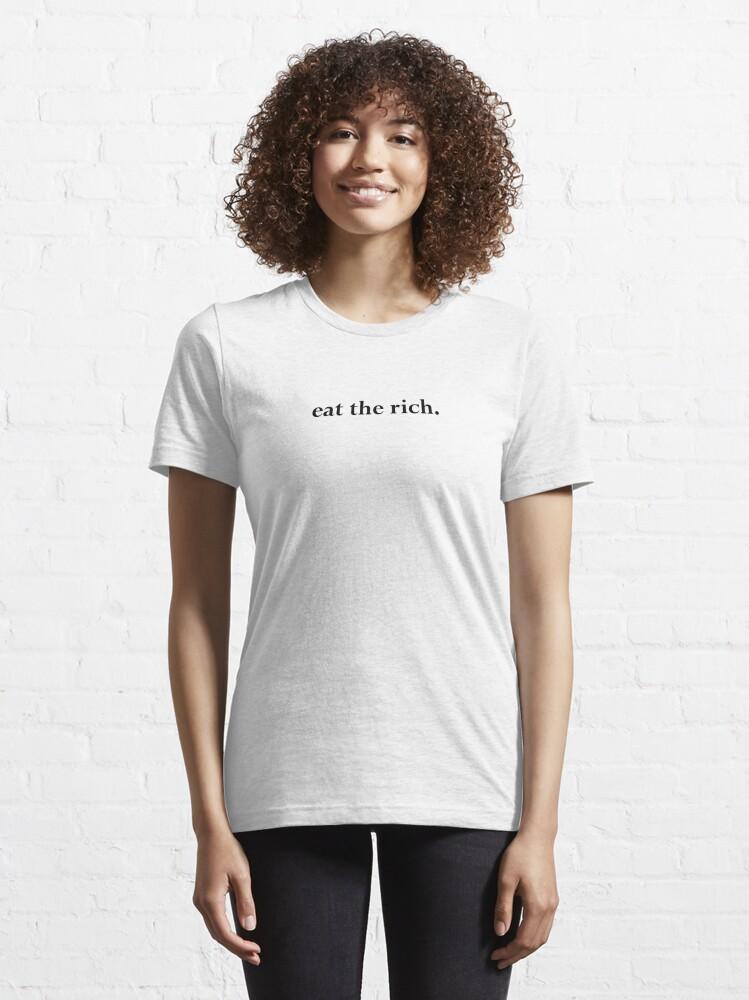 Alternate view of Speak No Evil - eat the rich.  Essential T-Shirt