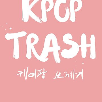 Kpop Trash by thisismerch