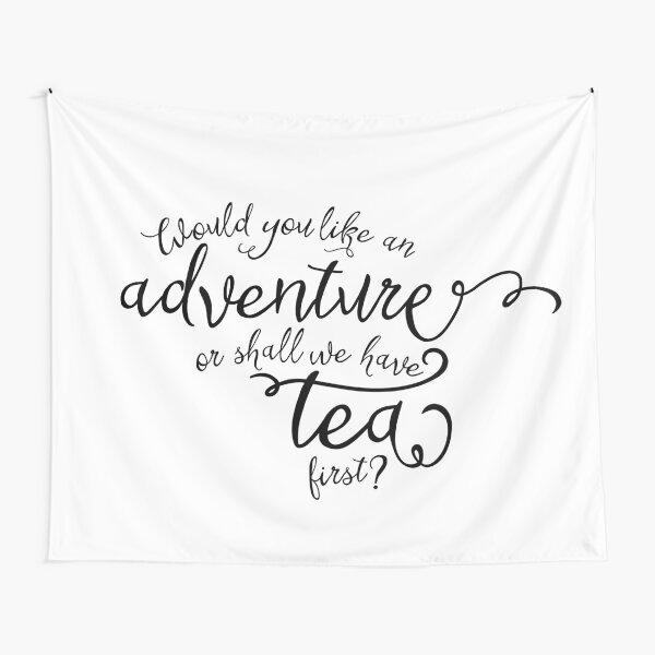Adventure or tea? Tapestry