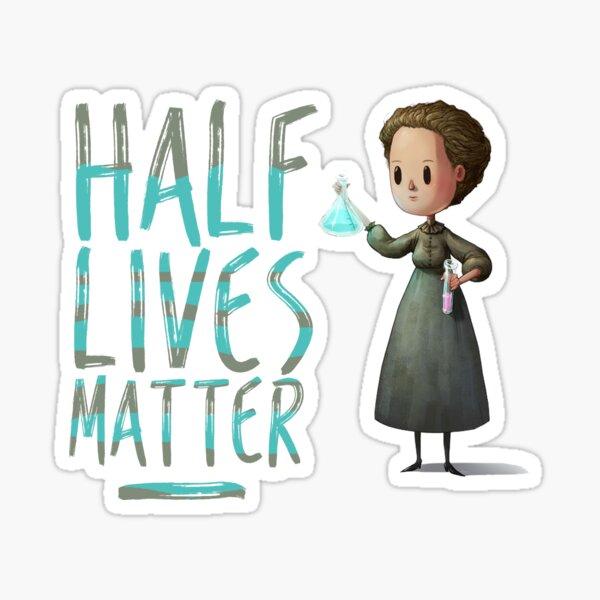 Marie Curie Half Lives Matter Sticker