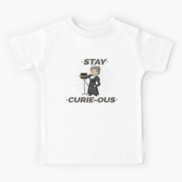Stay Curious Marie Curie Curiousity Kids T-Shirt