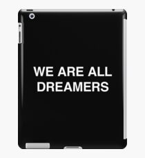 We Are All Dreamers #dreamact #wearealldreamers iPad Case/Skin