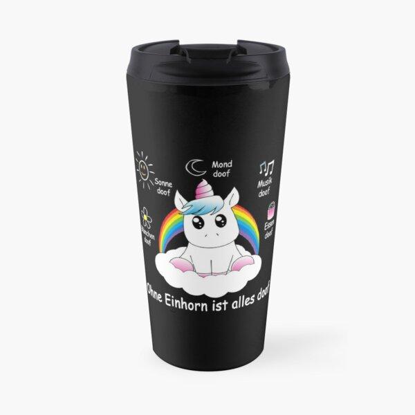 Without a unicorn everything is stupid Travel Mug