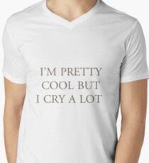 I'm Pretty Cool But I Cry A Lot Men's V-Neck T-Shirt