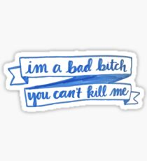 im a bad bitch you cant kill me Sticker