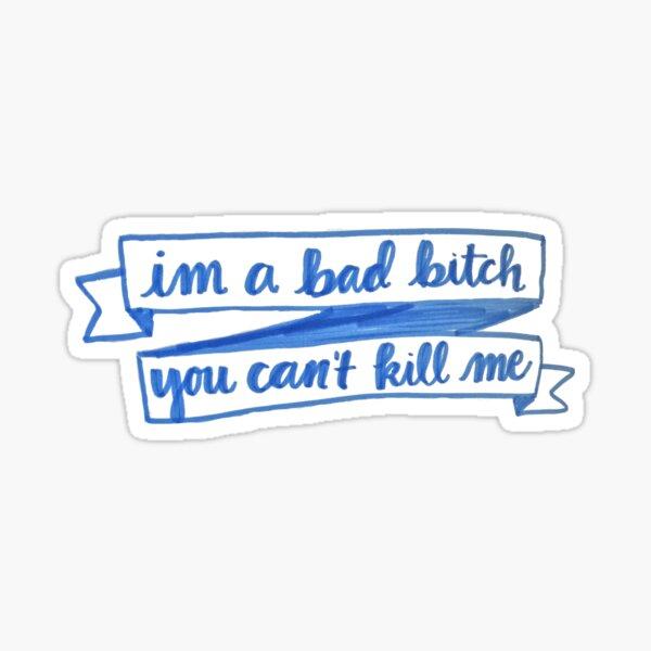 im a bad bitch you cant kill me Sticker