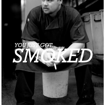 You Just Got Smoked by slicemike